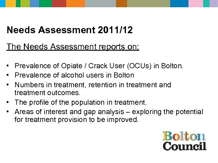 Needs Assessment 2011/12 The Needs Assessment reports on: • Prevalence of Opiate / Crack