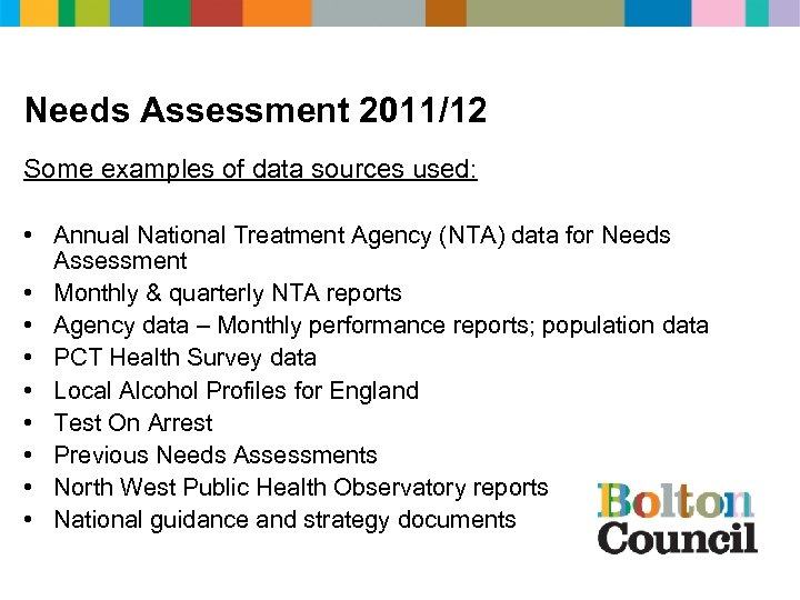 Needs Assessment 2011/12 Some examples of data sources used: • Annual National Treatment Agency