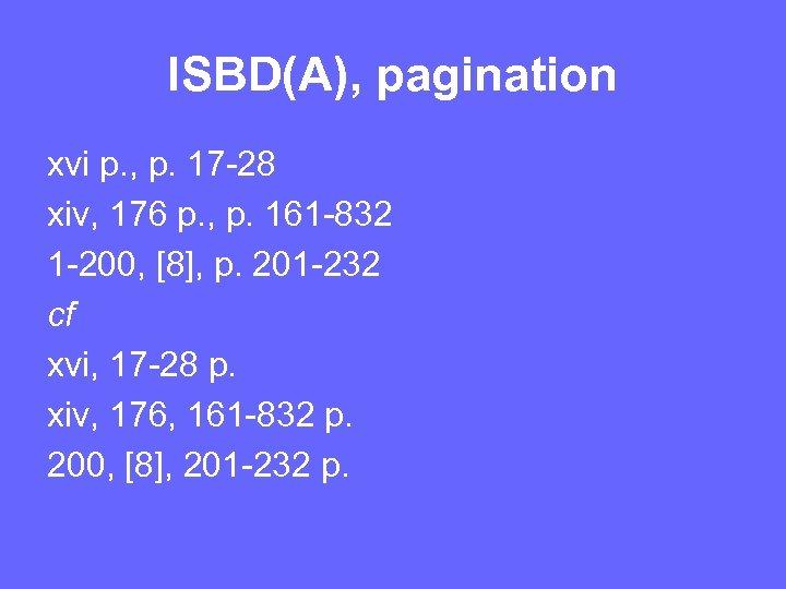 ISBD(A), pagination xvi p. , p. 17 -28 xiv, 176 p. , p. 161