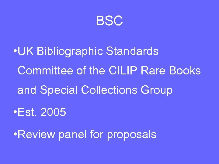 BSC • UK Bibliographic Standards Committee of the CILIP Rare Books and Special Collections