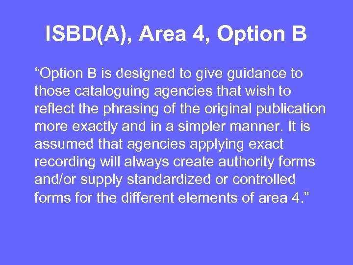 """ISBD(A), Area 4, Option B """"Option B is designed to give guidance to those"""