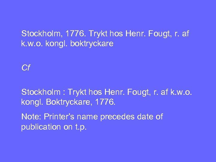Stockholm, 1776. Trykt hos Henr. Fougt, r. af k. w. o. kongl. boktryckare Cf