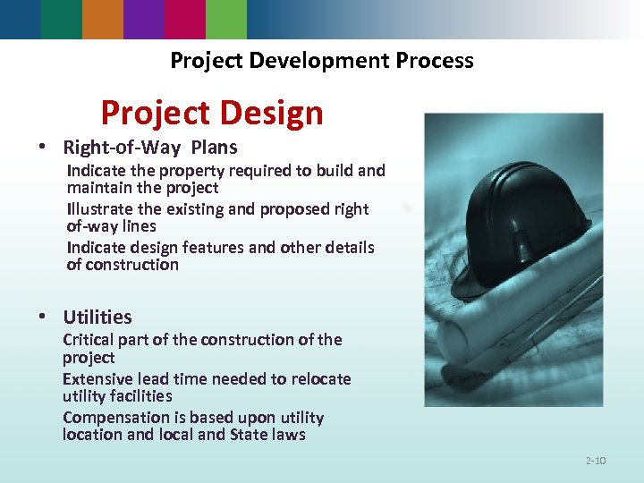 Project Development Process Project Design • Right-of-Way Plans Indicate the property required to build