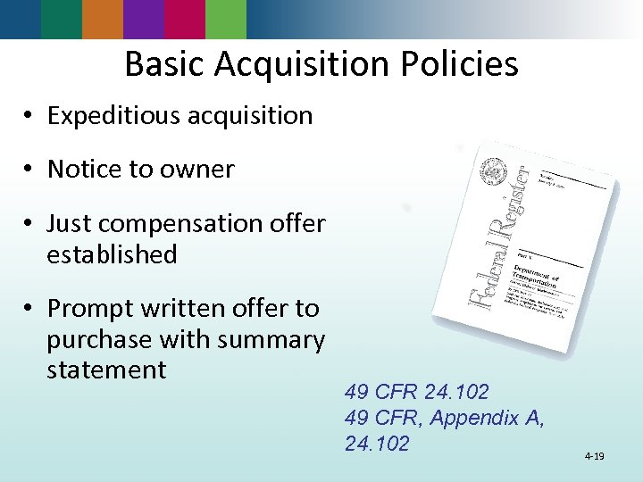 Basic Acquisition Policies • Expeditious acquisition • Notice to owner • Just compensation offer