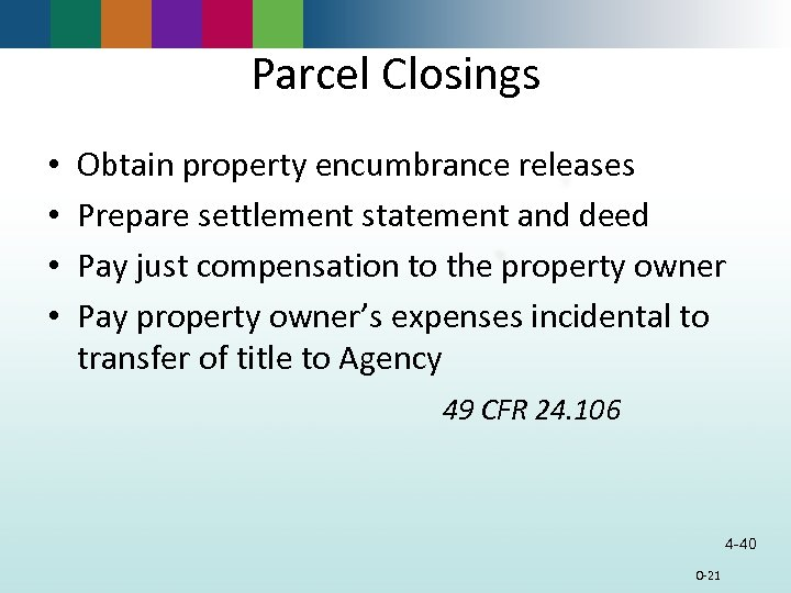 Parcel Closings • • Obtain property encumbrance releases Prepare settlement statement and deed Pay