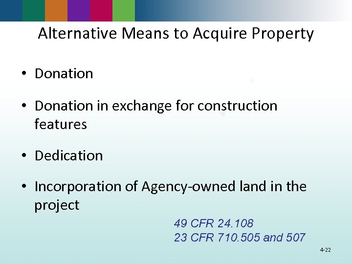 Alternative Means to Acquire Property • Donation in exchange for construction features • Dedication