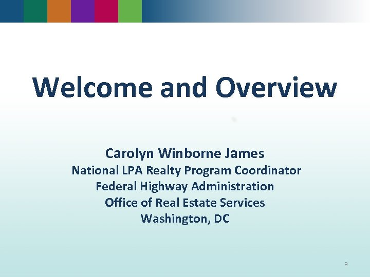 Welcome and Overview Carolyn Winborne James National LPA Realty Program Coordinator Federal Highway Administration