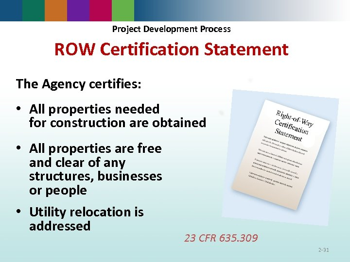 Project Development Process ROW Certification Statement The Agency certifies: • All properties needed for