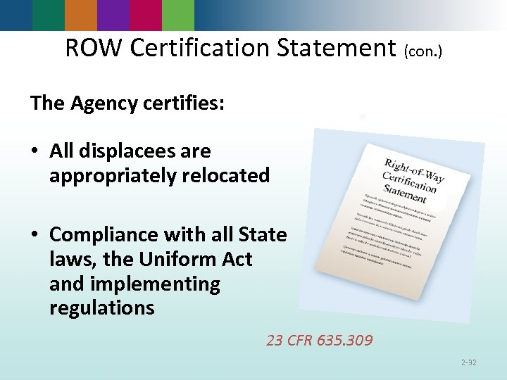 ROW Certification Statement (con. ) The Agency certifies: • All displacees are appropriately relocated