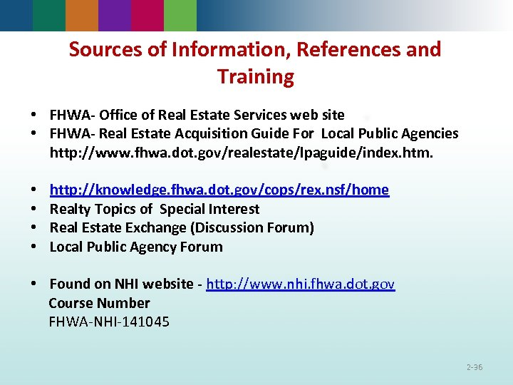 Sources of Information, References and Training • FHWA- Office of Real Estate Services web