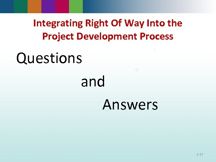 Integrating Right Of Way Into the Project Development Process Questions and Answers 2 -37