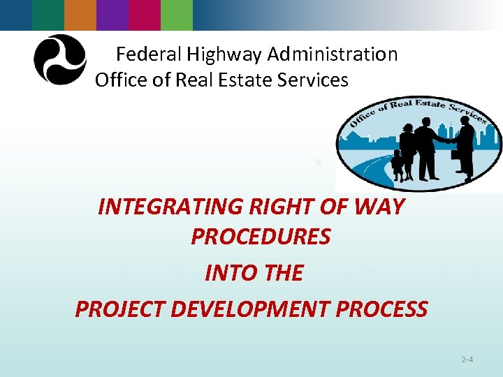 Federal Highway Administration Office of Real Estate Services INTEGRATING RIGHT OF WAY PROCEDURES INTO