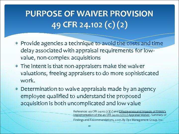 PURPOSE OF WAIVER PROVISION 49 CFR 24. 102 (c) (2) Provide agencies a technique