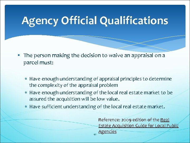 Agency Official Qualifications • The person making the decision to waive an appraisal on