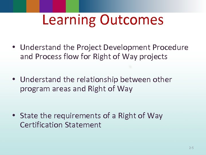 Learning Outcomes • Understand the Project Development Procedure and Process flow for Right of