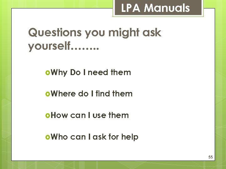 LPA Manuals Questions you might ask yourself……. . Why Do I need them Where