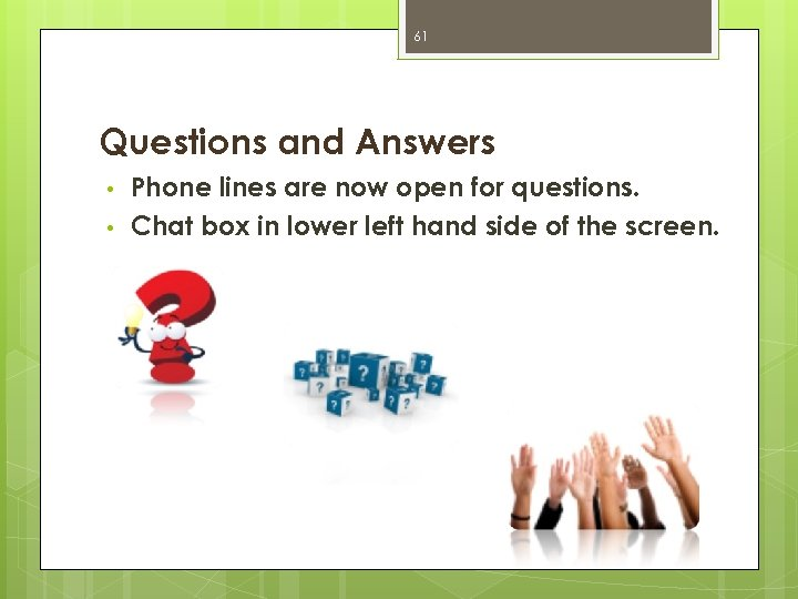 61 Questions and Answers • • Phone lines are now open for questions. Chat
