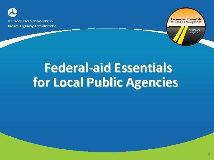 Federal-aid Essentials for Local Public Agencies 68