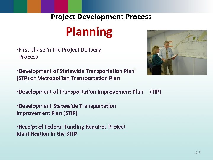Project Development Process Planning • First phase in the Project Delivery Process • Development