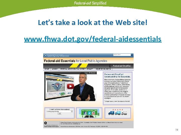 Let's take a look at the Web site! www. fhwa. dot. gov/federal-aidessentials 72