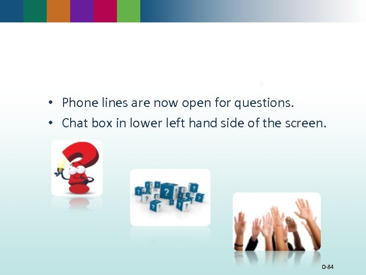 Questions and Answers • Phone lines are now open for questions. • Chat box