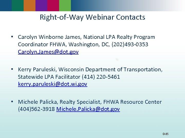 Right-of-Way Webinar Contacts • Carolyn Winborne James, National LPA Realty Program Coordinator FHWA, Washington,