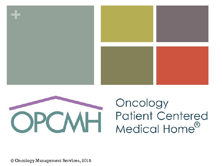 + © Oncology Management Services, 2015