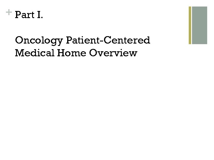 + Part I. Oncology Patient-Centered Medical Home Overview