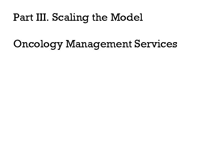 Part III. Scaling the Model Oncology Management Services