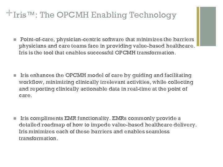 + Iris™: The OPCMH Enabling Technology n Point-of-care, physician-centric software that minimizes the barriers