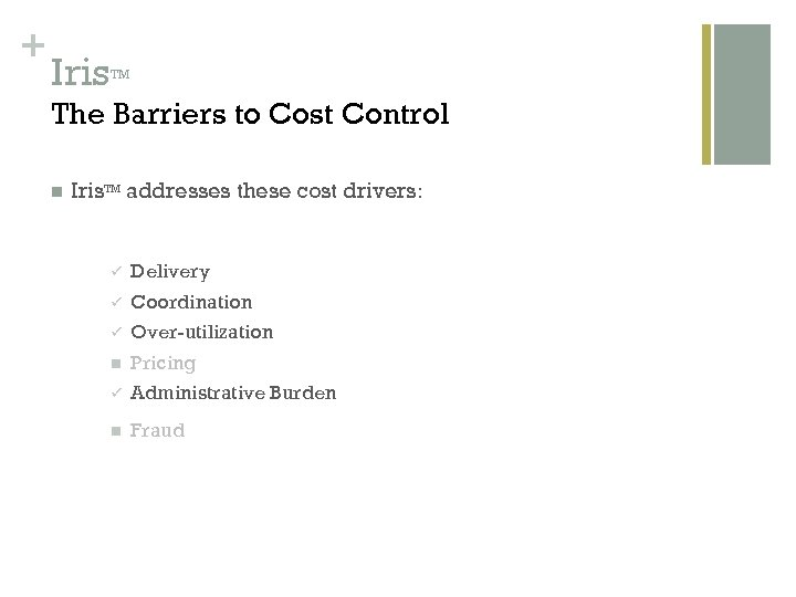 + Iris TM The Barriers to Cost Control n Iris. TM addresses these cost