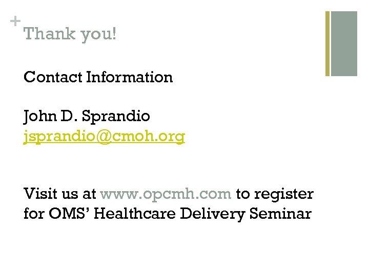 + Thank you! Contact Information John D. Sprandio jsprandio@cmoh. org Visit us at www.