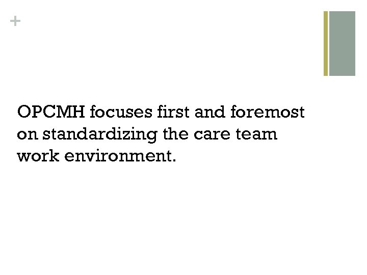 + OPCMH focuses first and foremost on standardizing the care team work environment.