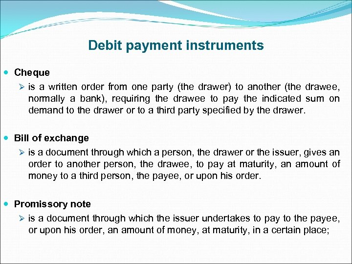 Debit payment instruments Cheque Ø is a written order from one party (the drawer)