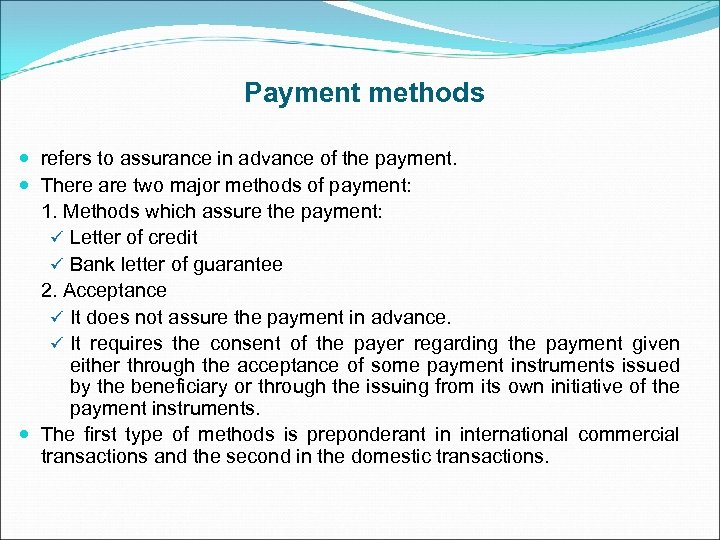 Payment methods refers to assurance in advance of the payment. There are two major