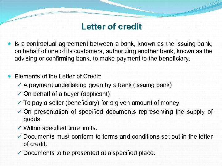 Letter of credit Is a contractual agreement between a bank, known as the issuing
