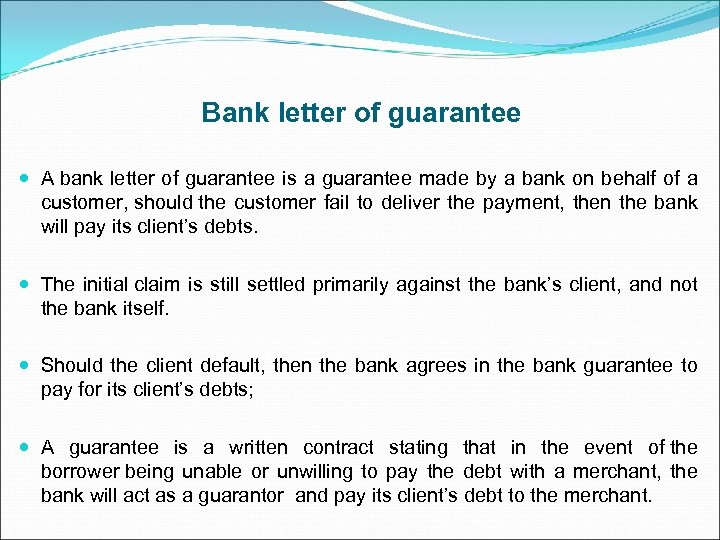 Bank letter of guarantee A bank letter of guarantee is a guarantee made by