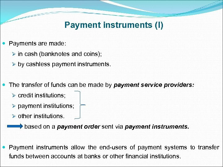 Payment instruments (I) Payments are made: Ø in cash (banknotes and coins); Ø by