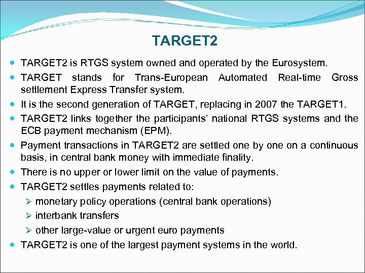 TARGET 2 is RTGS system owned and operated by the Eurosystem. TARGET stands for