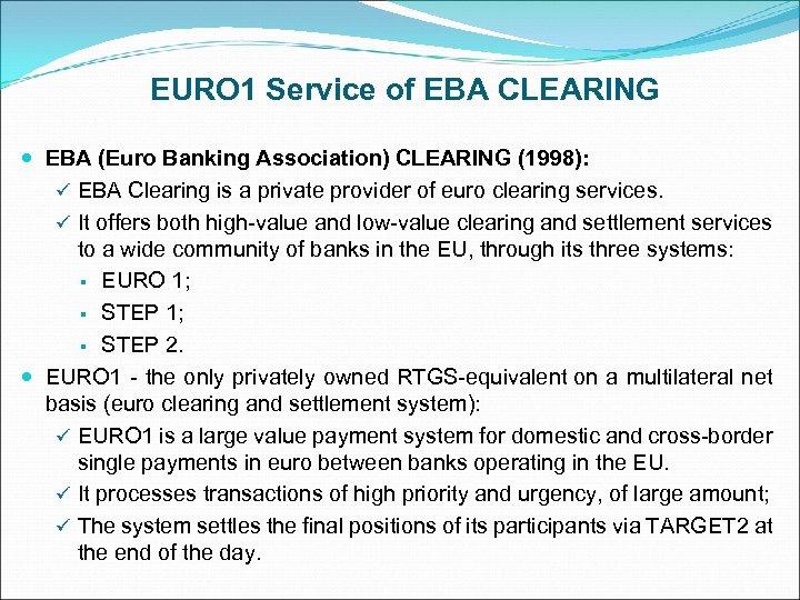 EURO 1 Service of EBA CLEARING EBA (Euro Banking Association) CLEARING (1998): ü EBA