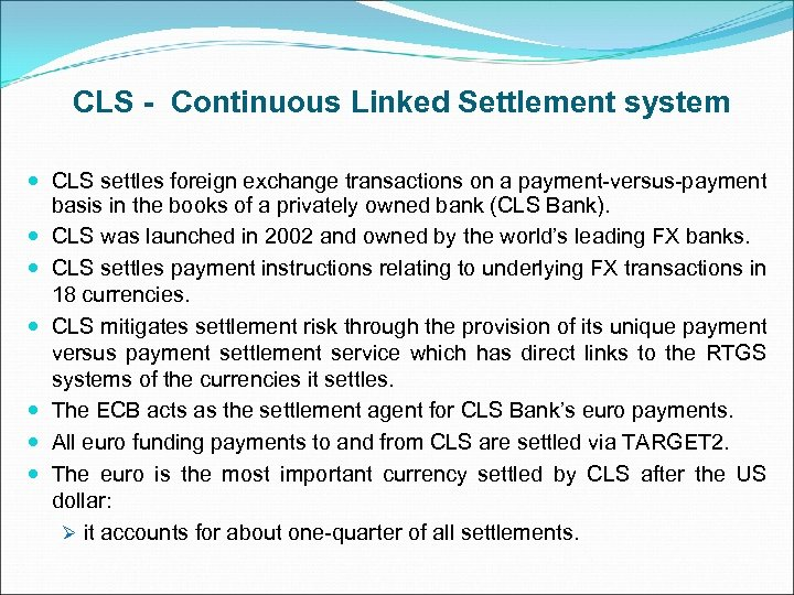 CLS - Continuous Linked Settlement system CLS settles foreign exchange transactions on a payment-versus-payment