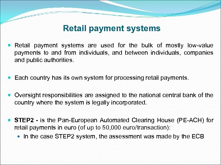 Retail payment systems are used for the bulk of mostly low-value payments to and