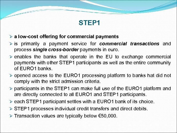 STEP 1 Ø a low-cost offering for commercial payments Ø is primarily a payment