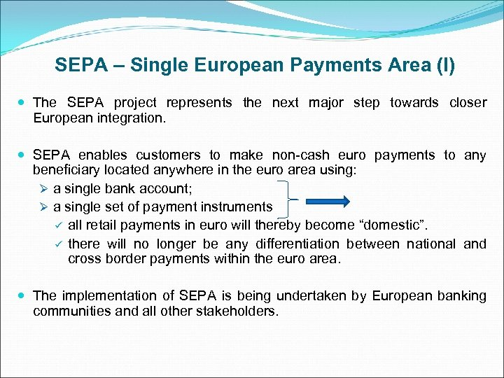 SEPA – Single European Payments Area (I) The SEPA project represents the next major