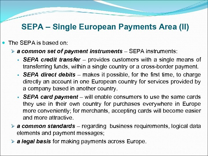 SEPA – Single European Payments Area (II) The SEPA is based on: Ø a