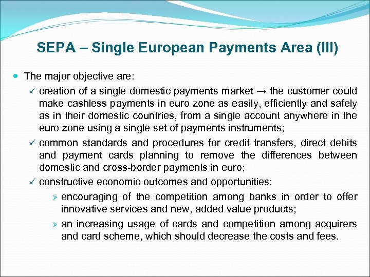 SEPA – Single European Payments Area (III) The major objective are: ü creation of