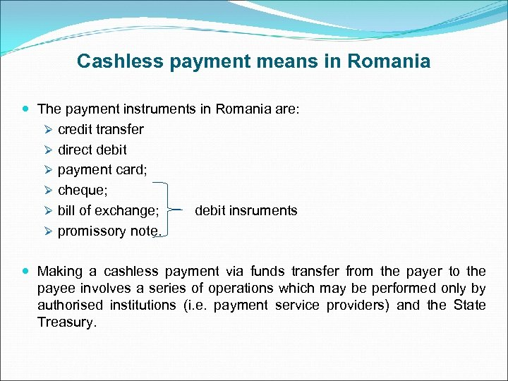 Cashless payment means in Romania The payment instruments in Romania are: Ø credit transfer