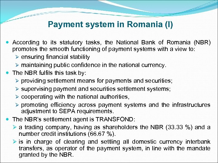 Payment system in Romania (I) According to its statutory tasks, the National Bank of