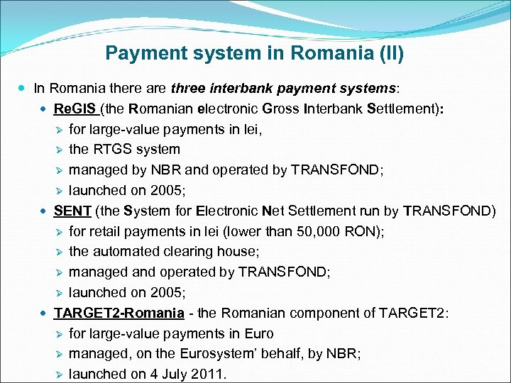 Payment system in Romania (II) In Romania there are three interbank payment systems: Re.