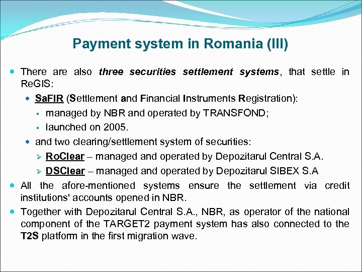 Payment system in Romania (III) There also three securities settlement systems, that settle in
